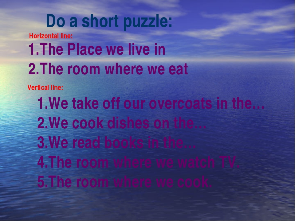 Do a short puzzle: Horizontal line: The Place we live in The room where we ea...