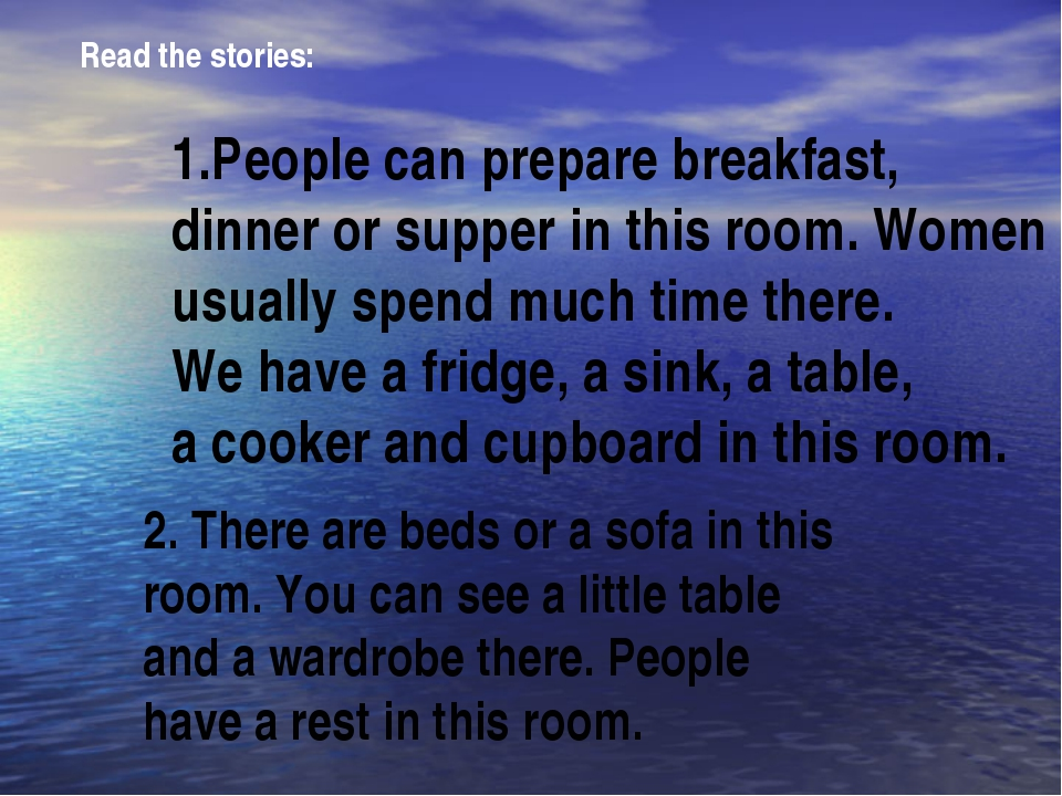 Read the stories: 1.People can prepare breakfast, dinner or supper in this ro...