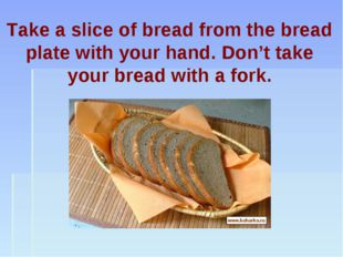 Take a slice of bread from the bread plate with your hand. Don't take your br