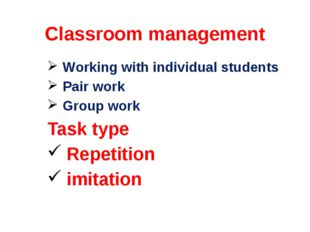 Classroom management Working with individual students Pair work Group work Ta