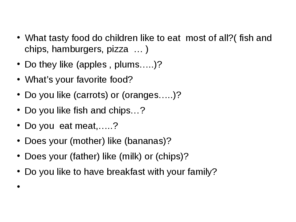 What tasty food do children like to eat most of all?( fish and chips, hamburg...
