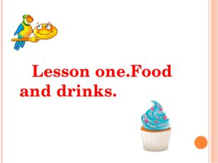 Lesson one.Food and drinks.