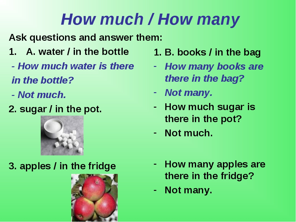 How much / How many Ask questions and answer them: A. water / in the bottle...