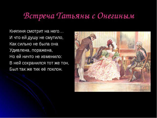 Встреча Татьяны с Онегиным Княгиня смотрит на него… И что ей душу не смутило,...