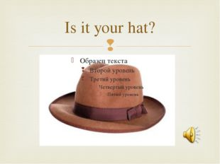 Is it your hat? 