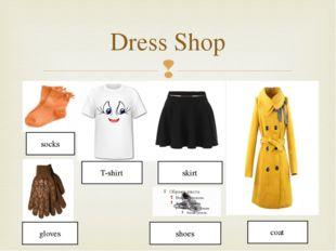 Dress Shop socks T-shirt coat skirt gloves shoes 