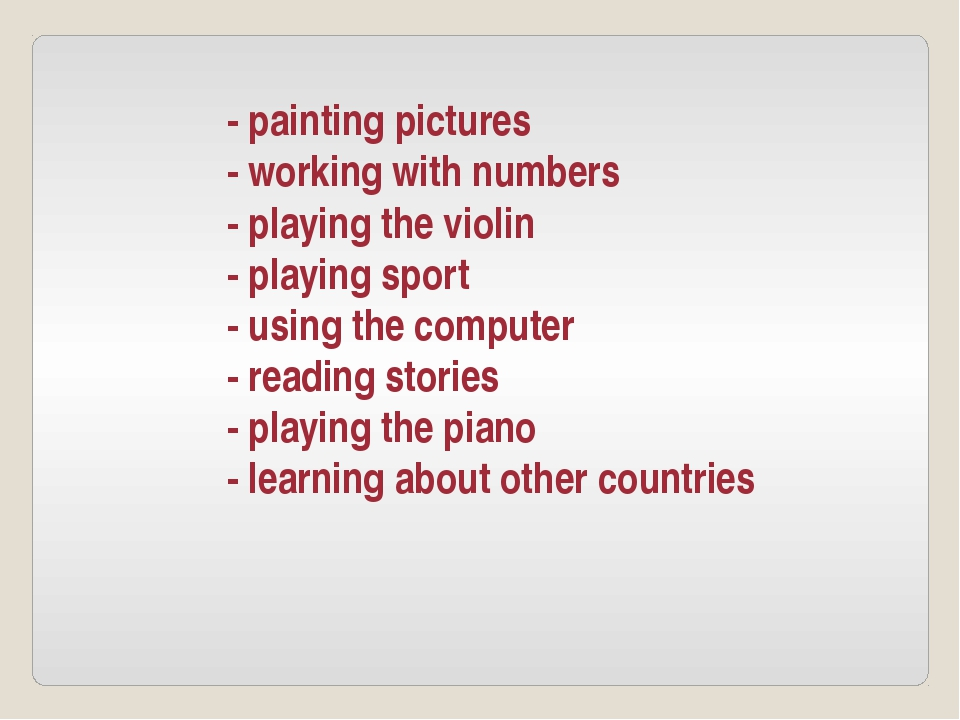 - painting pictures - working with numbers - playing the violin - playing spo...