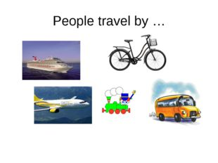 People travel by …