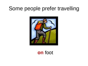 Some people prefer travelling on foot