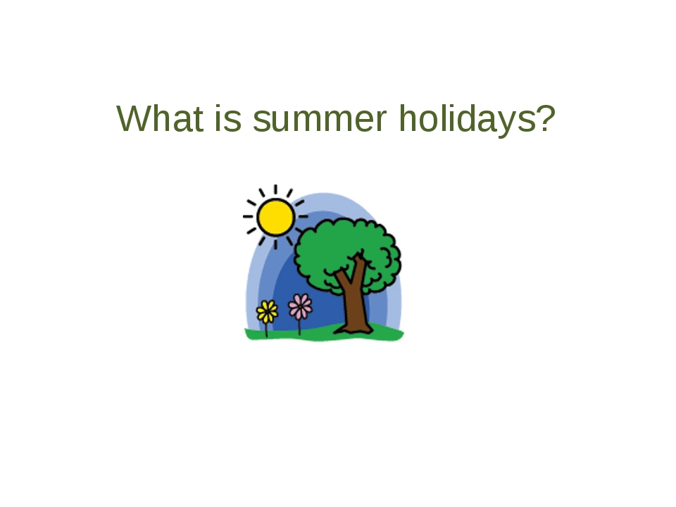 What is summer holidays?