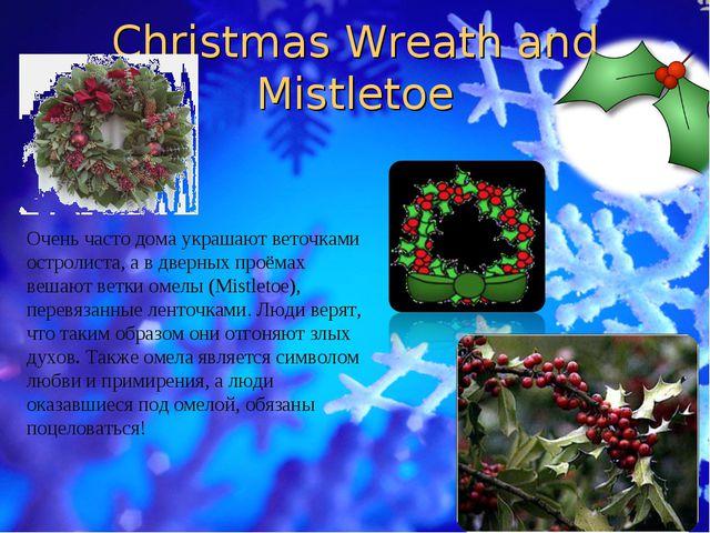 Christmas Wreath and Mistletoe Очень часто дома украшают веточками остролиста...