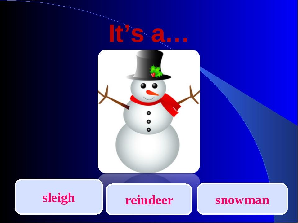 It's a… sleigh reindeer snowman