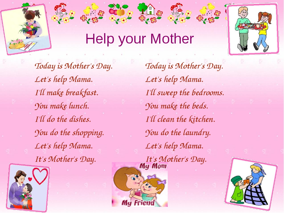 Help your Mother Today is Mother's Day. Let's help Mama. I'll make breakfast....