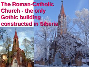 The Roman-Catholic Church - the only Gothic building constructed in Siberia