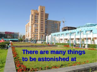 There are many things to be astonished at
