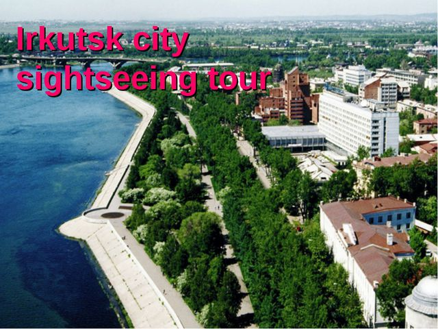 Irkutsk city sightseeing tour