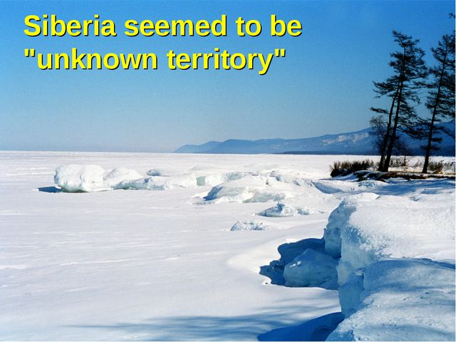 "Siberia seemed to be ""unknown territory"""
