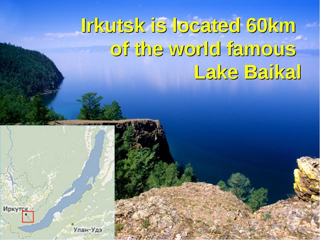 Irkutsk is located 60km of the world famous Lake Baikal