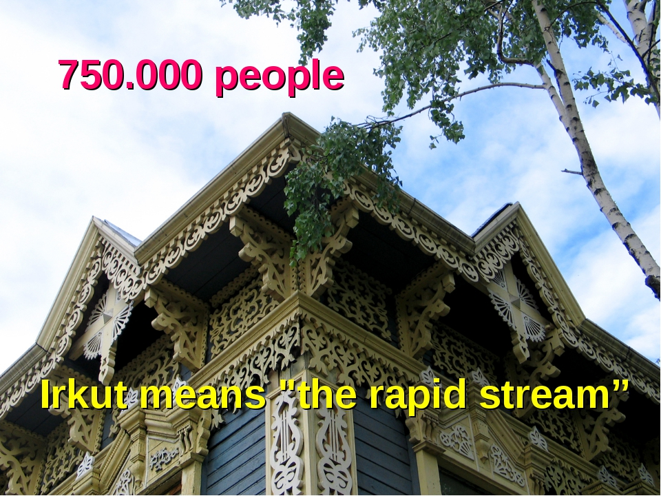 "750.000 people Irkut means ""the rapid stream"""