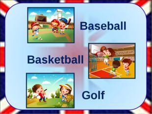 Baseball Basketball Golf Давайте перейдём к английскому языку. Вот три просты