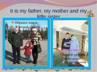 It is my father, my mother and my little sister