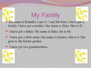 My Family My name is Kamilla. I am 11. I am 5th form. I have got a family. I