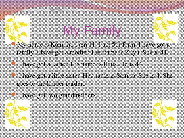My Family My name is Kamilla. I am 11. I am 5th form. I have got a family. I...
