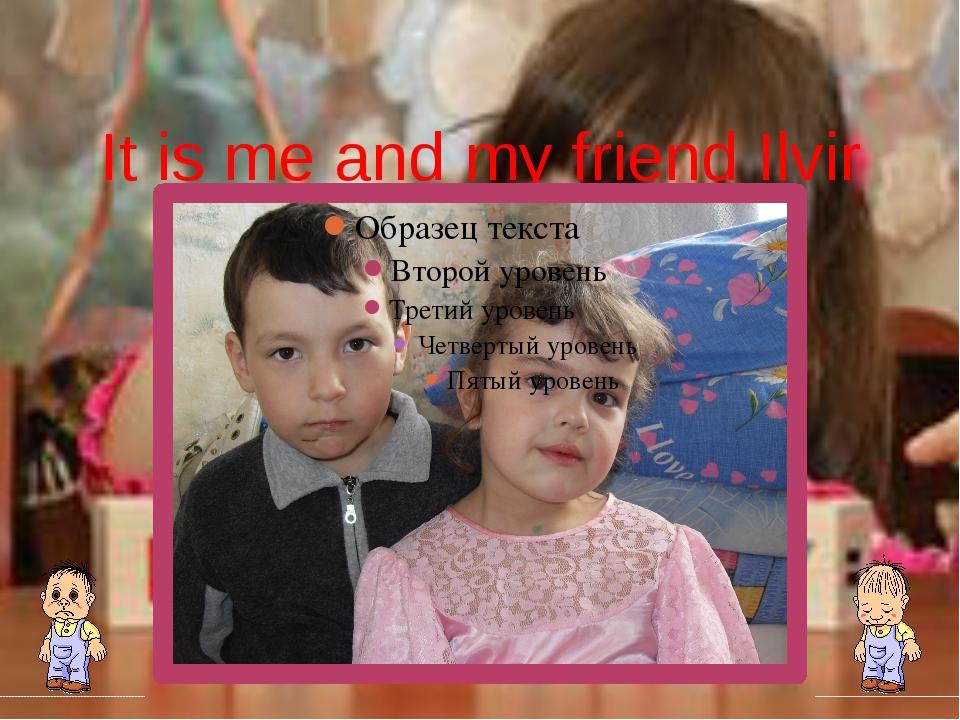 It is me and my friend Ilvir