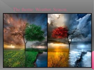 The theme: Weather. Season.