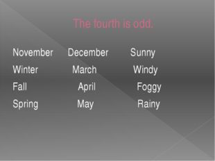 The fourth is odd. November December Sunny Winter March Windy Fall April Fogg