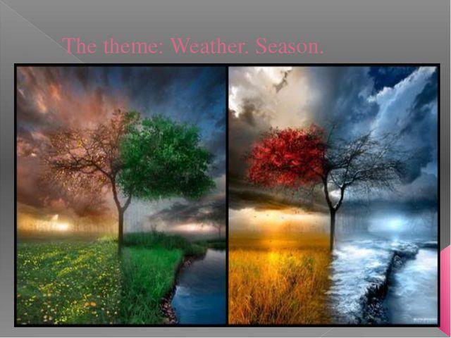 The theme: Weather. Season.
