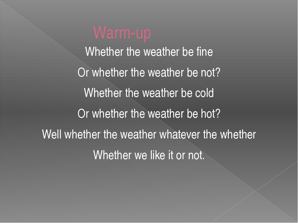 Warm-up Whether the weather be fine Or whether the weather be not? Whether t...