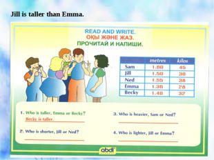 Jill is taller than Emma.