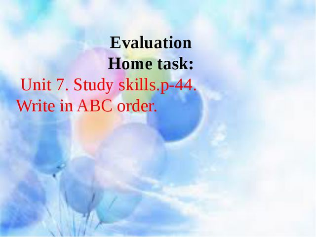 Evaluation Home task: Unit 7. Study skills.p-44. Write in ABC order.