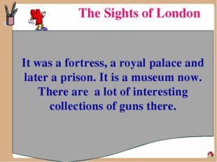 The Sights of London It was a fortress, a royal palace and later a prison. It