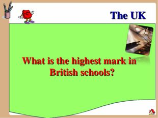 The UK What is the highest mark in British schools?