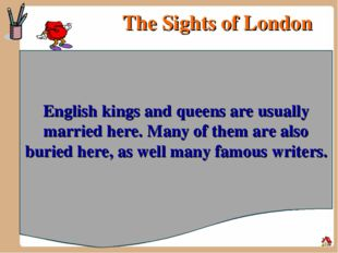 The Sights of London English kings and queens are usually married here. Many