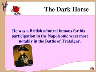 The Dark Horse He was a British admiral famous for his participation in the N