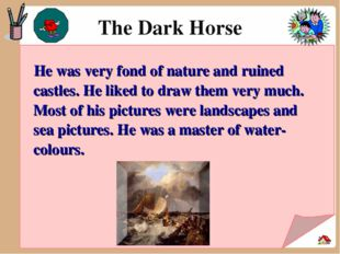 The Dark Horse He was very fond of nature and ruined castles. He liked to dr
