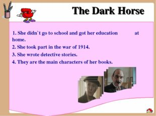 The Dark Horse 1. She didn`t go to school and got her education at home. 2. S