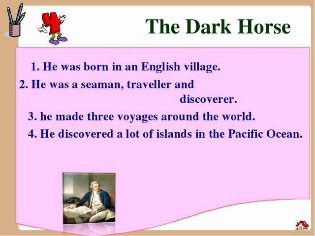 The Dark Horse 1. He was born in an English village. 2. He was a seaman, trav...