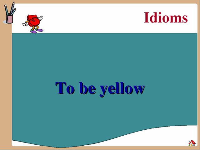 Idioms To be yellow