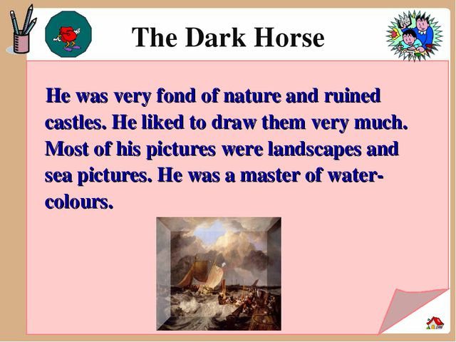 The Dark Horse He was very fond of nature and ruined castles. He liked to dr...