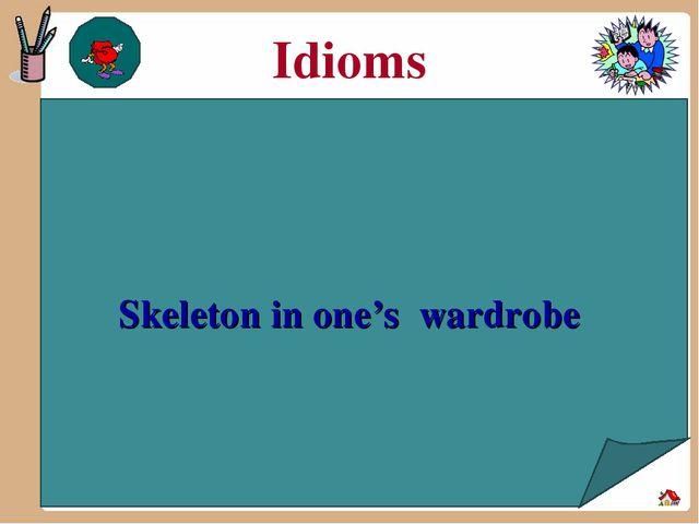 Idioms Skeleton in one's wardrobe