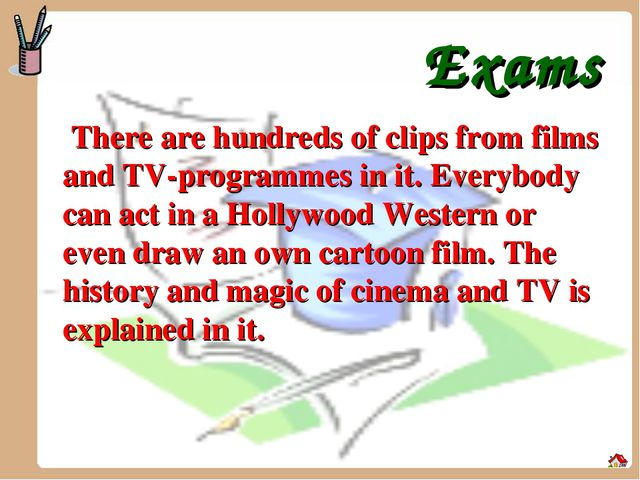 Exams There are hundreds of clips from films and TV-programmes in it. Everyb...