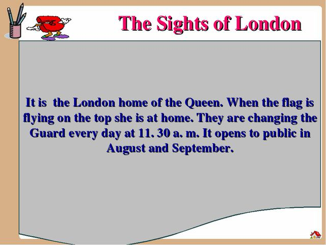 The Sights of London It is the London home of the Queen. When the flag is fly...