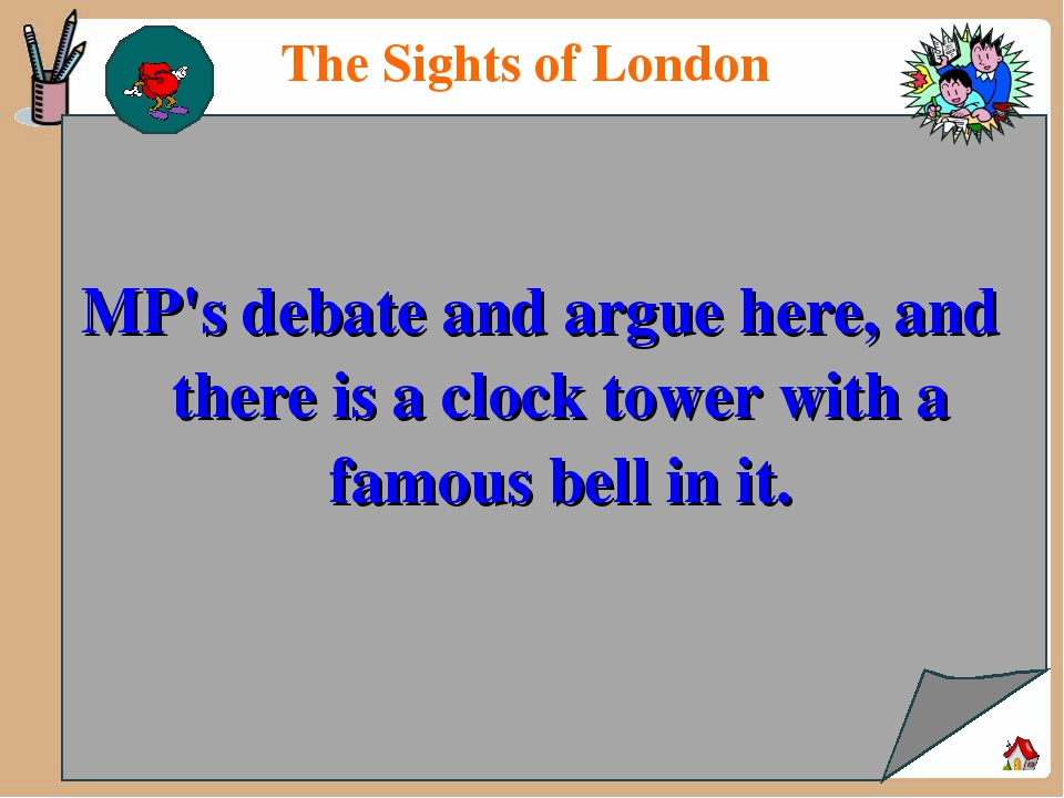 The Sights of London MP's debate and argue here, and there is a clock tower w...
