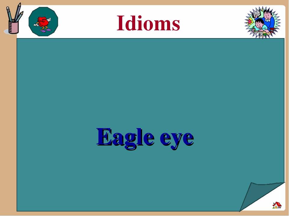 Idioms Eagle eye