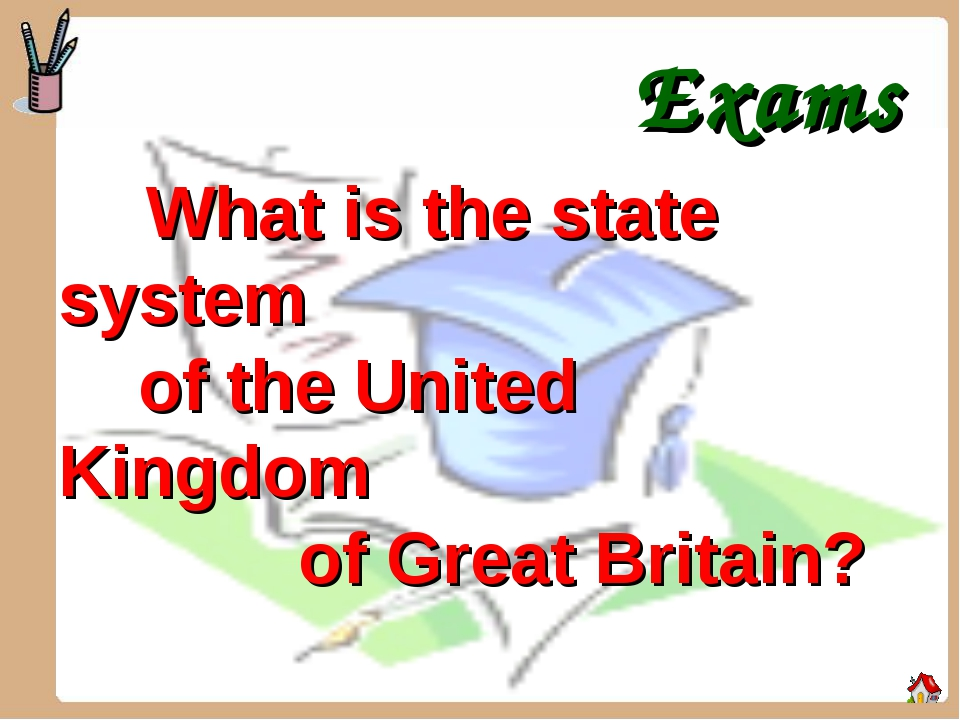 Exams What is the state system of the United Kingdom of Great Britain?