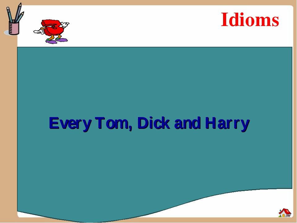Idioms Every Tom, Dick and Harry